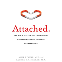 Attached: The New Science of Adult Attachment and How It Can Help You Find—and Keep—Love: The New Science of Adult Attachment and How It Can Help You Find--and Keep-- Love