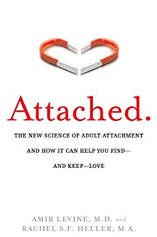 Attached: The New Science of Adult Attachment and How It Can Help You Find—and Keep—Love by [Levine, Amir, Heller, Rachel]