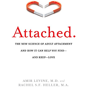 Attached: The New Science of Adult Attachment and How It Can Help You Find—and Keep—Love: The New Science of Adult…