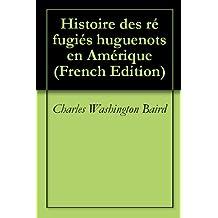 Histoire des réfugiés huguenots en Amérique (French Edition)
