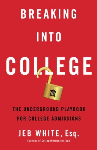 Read Online Breaking Into College: The Underground Playbook for College Admissions ebook