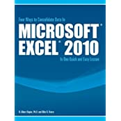 Four Ways to Consolidate Data In Microsoft© Excel© 2010 In One Quick and Easy Lesson