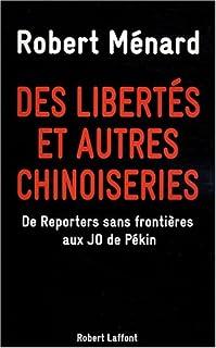 Des libertés et autres chinoiseries : de Reporters sans frontières aux JO de Pékin, Ménard, Robert