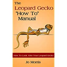 "The Leopard Gecko ""How To' Manual: How To Look After Your Leopard Gecko (About The Leopard Gecko Book 1)"