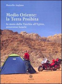 Download Medio Oriente: la terra proibita. In moto dalla Turchia all'Egitto, attraverso Israele pdf