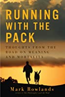 Running with the Pack: Thoughts from the Road on Meaning and Mortality