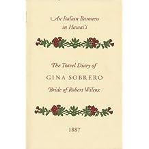 An Italian Baroness in Hawaii: The Travel Diary of Gina Sobrero, Bride of Robert Wilcox, 1887