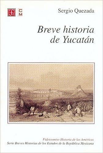 Breve historia de Yucatán (Spanish Edition): Quezada Sergio: 9789681662882: Amazon.com: Books