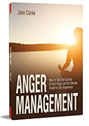 ANGER MANAGEMENT: How to Take Self Control of Your Anger and the Ultimate Insight to Self-Awareness
