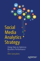 Social Media Analytics Strategy: Using Data to Optimize Business Performance Front Cover