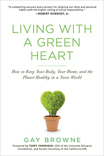 Green Living Gift - Living with a Green Heart: How to Keep Your Body, Your Home, and the Planet Healthy in a Toxic World