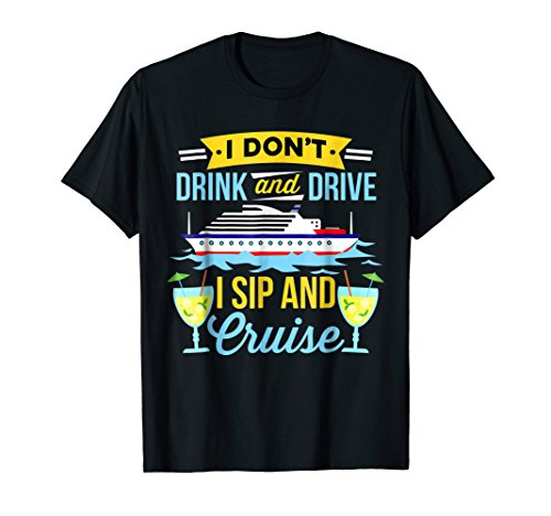 Mens Funny I Don't Drink And Drive Sip And Cruise Vacation Shirt XL Black