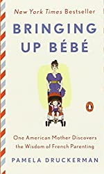 EXP Bringing Up Bébé: One American Mother Discovers the Wisdom of French Parenting