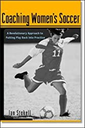 Coaching Women's Soccer: A Revolutionary Approach to Putting Play Back into Practice