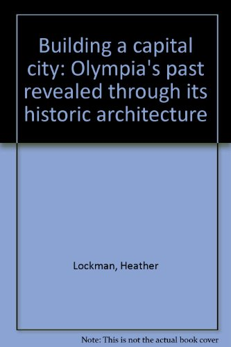 Building a capital city: Olympia's past revealed through its historic - Of Capital Olympia