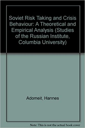 Soviet Risk Taking and Crisis Behaviour: A Theoretical and
