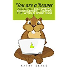 You are a Beaver: And Other Disturbing Consequences of Surfing the World Wide Web