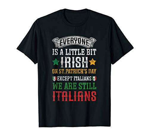 Everyone Is Irish Except the Italians St Patricks Day T-Shirt (Irish Italian St Patricks Day T Shirts)