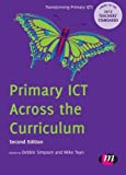 Primary ICT Across the Curriculum (Transforming Primary QTS Series), , 0857259636