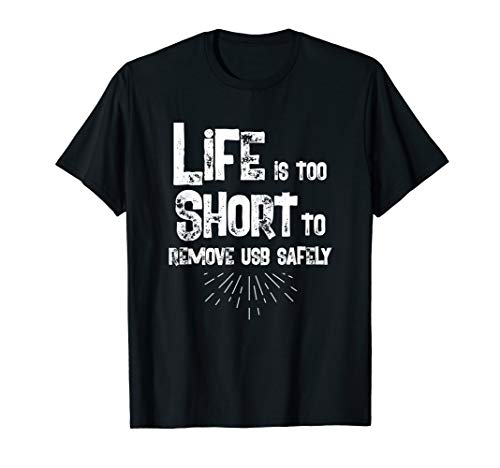 Life Too Short To Remove USB Safely Funny Humor Tshirt (Lifes Too Short To Safely Remove Usb)
