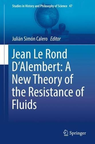Jean Le Rond D'Alembert: A New Theory of the Resistance of Fluids (Studies in History and Philosophy of - Rond New