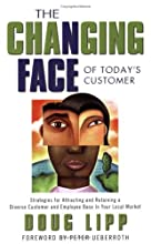 The Changing Face of Today's Customer: Strategies for Attracting and Retaining a Diverse Customer and Employee Base In Your Local Market