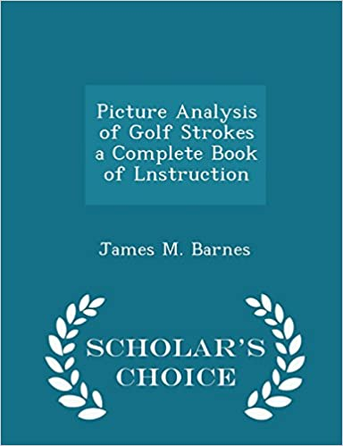 Book Picture Analysis of Golf Strokes a Complete Book of Lnstruction - Scholar's Choice Edition