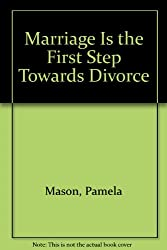 Marriage Is the First Step Towards Divorce