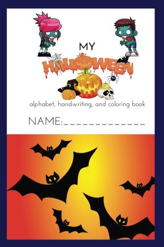 My Halloween Alphabet, Handwriting, and Coloring Book 2018: Color, doodle, and draw while practicing your ABC's (Learning the Alphabet Made Fun!) (Volume -