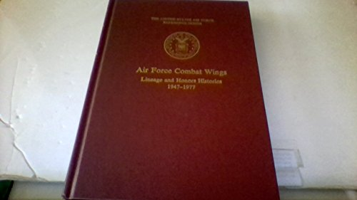 Air Force Combat Wings: Lineage and Honors Histories, 1947-1977 (Reference series) Air Force Combat Wing