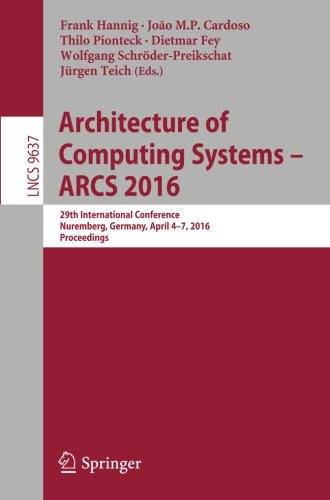 Architecture of Computing Systems -- ARCS 2016: 29th International Conference, Nuremberg, Germany, April 4-7, 2016, Proc