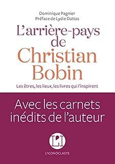 L'arrière-pays de Christian Bobin : les êtres, les lieux, les livres qui l'inspirent, Pagnier, Dominique
