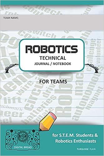 Ebooks Robotics Technical Journal Notebook For Teams - For Stem Students & Robotics Enthusiasts: Build Ideas, Code Plans, Parts List, Troubleshooting Notes, Competition Results, Turquoise Plain Descargar Epub