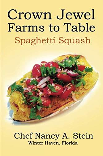 Spaghetti Squash: Crown Jewel - Farms to Table (Crown Jewel Farms Organic Recipes) by Chef Nancy A. Stein, Skip Stein