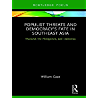 Populist Threats and Democracy's Fate in Southeast Asia: Thailand, the Philippines, and Indonesia (Routledge Contemporary Asia Series)