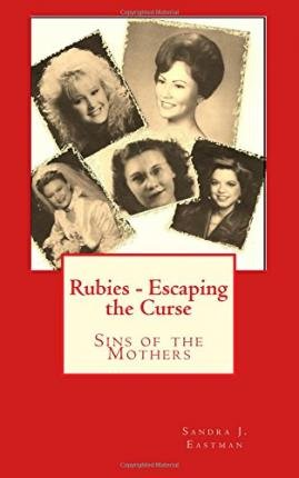 [ Rubies - Escaping the Curse: Sins of the Mothers BY Eastman, Sandra J. ( Author ) ] { Paperback } 2015