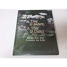 A Time to Mourn, A Time to Dance: Help for the Losses in Life