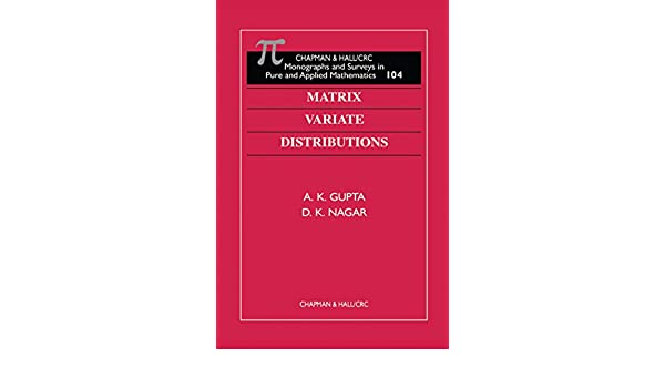 Matrix Variate Distributions (Monographs and Surveys in Pure and Applied Mathematics, Volume 104)
