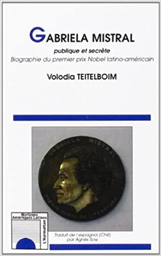 Lire en ligne Gabriela Mistral publique et secrète : Biographie du premier prix Nobel latino-américain pdf