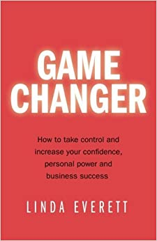Book Game Changer: How to take control and increase your confidence,personal power and business success by Linda Everett (2015-06-17)