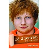 [(Ed Sheeran - A+: The Unauthorised Biography )] [Author: David Nolan] [Feb-2013]