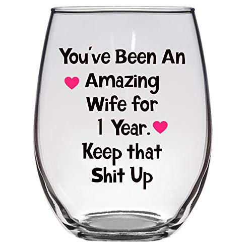 You've Been An Amazing Wife for 1 Year, Keep that Shit Up Wine Glass, 21 Oz, Anniversary Wine Glass, 1st Anniversary Gift, Funny Anniversary Gift