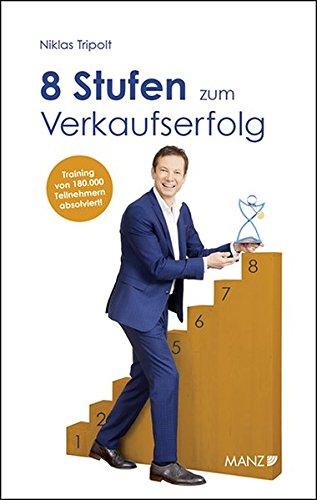 8 Stufen zum Verkaufserfolg Gebundenes Buch – 28. Mai 2018 Niklas Tripolt MANZ Verlag Wien 3214014382 Welt