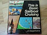 This Is Basic Sailboat Cruising, J. D. Sleightholme, 0914814044