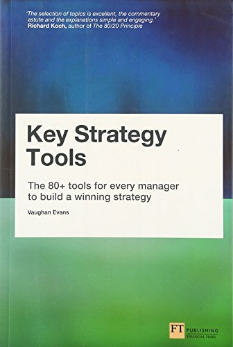 Key Strategy Tools: The 80+ Tools for Every Manager to Build a Winning Strategy ()
