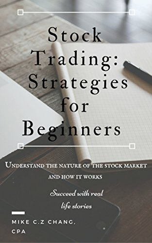 Stock Trading: Strategies for Beginners: Understand the Nature of the Stock Market and How It Works