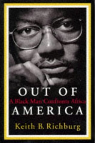 Out Of America: A Black Man Confronts Africa (New Republic Book) by Richburg, Keith (February 5, 1997) Hardcover (Out Of America A Black Man Confronts Africa)