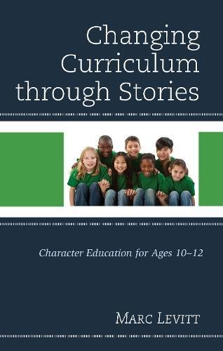 Changing Curriculum through Stories: Character Education for Ages 10-12