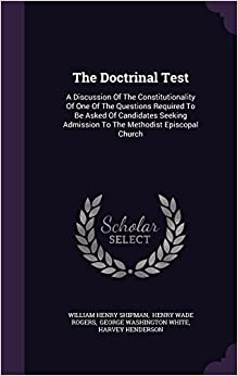 The Doctrinal Test: A Discussion Of The Constitutionality Of One Of The Questions Required To Be Asked Of Candidates Seeking Admission To The Methodist Episcopal Church
