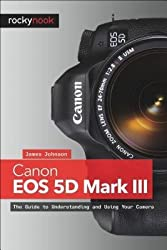 [(Canon EOS 5D Mark III: The Unofficial Quintessential Guide )] [Author: James Johnson] [Jan-2013]